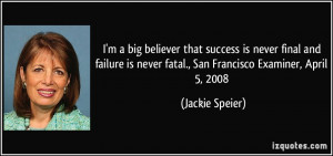 quote-i-m-a-big-believer-that-success-is-never-final-and-failure-is ...