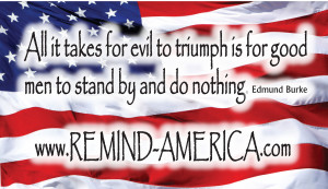 ... takes for evil to triumph is for good men to stand by and do nothing