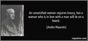 ... woman who is in love with a man will lie on a board. - Andre Maurois