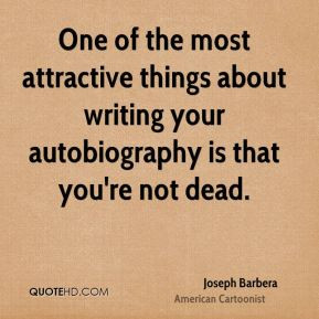 Joseph Barbera - One of the most attractive things about writing your ...
