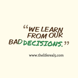 We Learn Form Our Bad Decisions