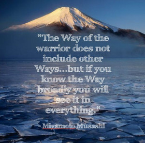 Words of wisdom by the last great Samurai, Miyamoto Musashi.