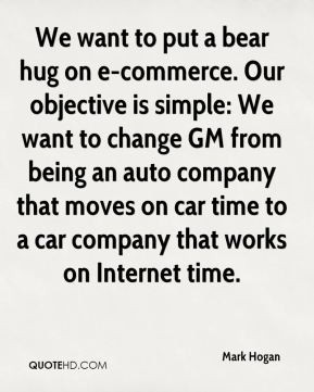 Mark Hogan - We want to put a bear hug on e-commerce. Our objective is ...