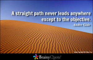"""straight path never leads anywhere except to the objective."""" Andre ..."""