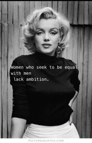 Women who seek to be equal with men lack ambition. Picture Quotes.
