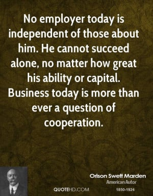 ... great his ability or capital. Business today is more than ever a