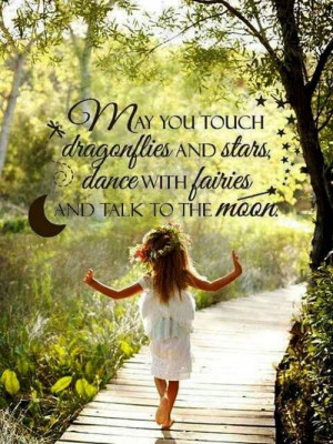 May You Touch Dragonflies And Stars Dance With Fairies And Talk To The ...