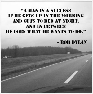 Quotation: On money and success by Bob Dylan A man is a success if he ...
