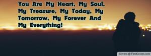 You Are My Heart, My Soul, My Treasure, My Today, My Tomorrow, My ...