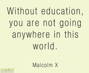"... in this world."" -Malcolm X More education-related quotes here"