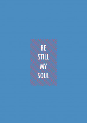 Be still, my soul: The Lord is on thy side;