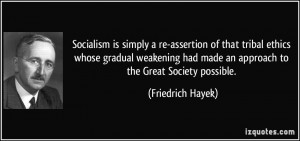 Socialism is simply a re-assertion of that tribal ethics whose gradual ...