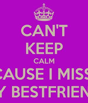 Miss My Best Friend I miss my bestfriend!