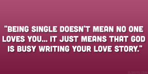 Being single doesn't mean no one loves you… It just means that God ...