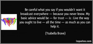 quote-be-careful-what-you-say-if-you-wouldn-t-want-it-broadcast ...