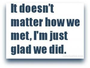 glad we met