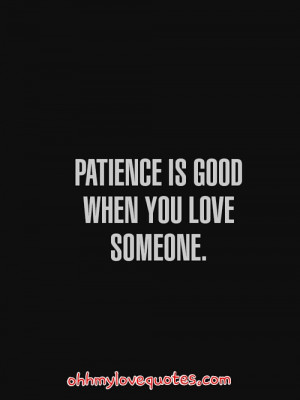 Patience Is Good When You Love Someone ~ Love Quote
