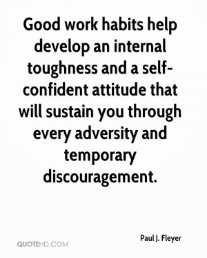 Good work habits help develop an internal toughness and a self ...