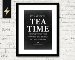 ... tea time. Funny Printable Poster. Alice in wonderland quote. Kitchen