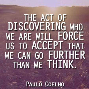 The act of discovering who we are will force us to accept that we can ...