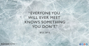 Bill Nye Quote Everyone You Meet Bill nye quote.