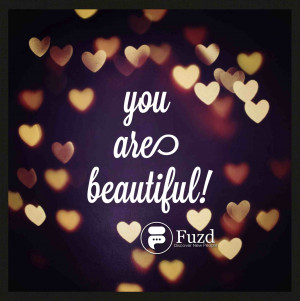 ... beautiful, talented, amazing and simply the best at being you! | Fuzd