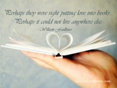 Perhaps they were right in putting love into books… Perhaps it could ...