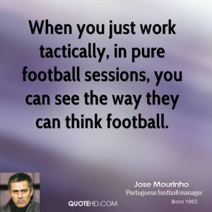 When you just work tactically, in pure football sessions, you can see ...