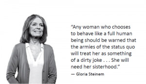 ... notes #Gloria Steinem #feminism #feminist quotes #sisterhood #misogyny