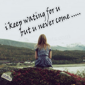 keep waiting for you…