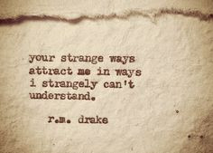 ... strange ways attract me in ways i strangely can't understand. Rm drake
