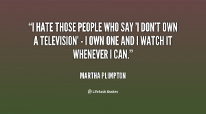 quote-Martha-Plimpton-i-hate-those-people-who-say-i-5823.png