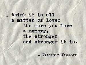 think it is all a matter of love: the more you love a memory, the ...