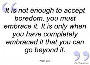 it is not enough to accept boredom