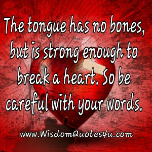 The Tongue is strong enough to break a Heart