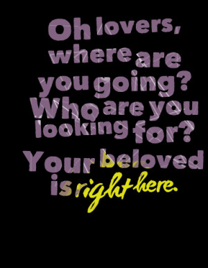 Quotes Picture: oh lovers, where are you going? who are you looking ...