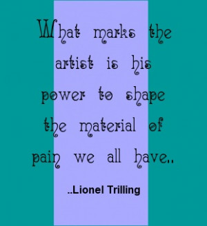 ... his power to shape the material of pain we all have. Lionel Trilling