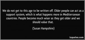 ... wiser as they get older and we should value that. - Susan Hampshire