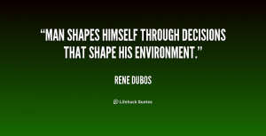 Man shapes himself through decisions that shape his environment.""