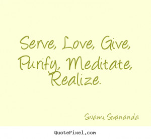 Design your own picture quotes about love - Serve, love, give, purify ...