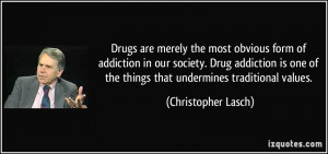 Drugs are merely the most obvious form of addiction in our society ...