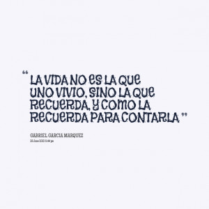 Quotes Picture: la vida no es la que uno vivio, sino la que recuerda ...