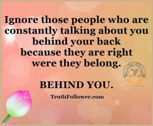 ... you behind your back because they are right were they belong behind