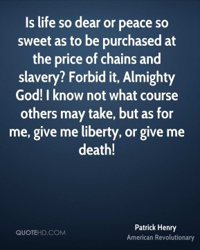 Patrick Henry Is Life So Dear Or Peace Sweet As To Be Purchased