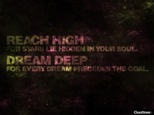 hidden in your soul. Dream deep, for every dream precedes the goal