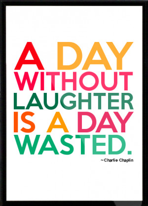 Day Without Laughter Is A Day Wasted