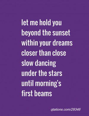 Image for Quote #29346: let me hold you beyond the sunset within your ...