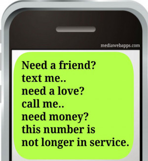 Need a friend? text me.. need a love? call me.. need money? this ...