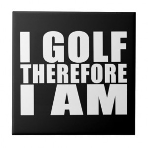 Funny Golfers Quotes Jokes : I Golf therefore I am Ceramic Tiles