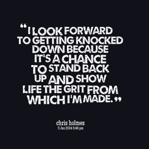 Quotes Picture: i look forward to getting knocked down because it's a ...